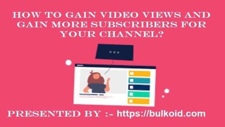 How to gain video views and gain more subscribers for your channel